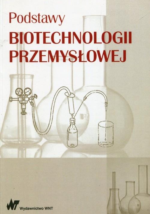 Podstawy biotechnologii przemysłowej Adamczak Marek, Bednarski Włodzimierz, Fiedurek Jan