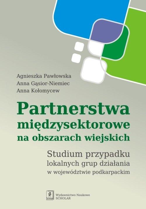 Partnerstwa międzysektorowe na obszarach wiejskich Pawłowska Agnieszka, Gąsior-Niemiec Anna, Kołomycew Anna