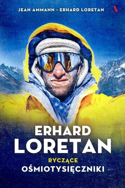 Erhard Loretan. Ryczące ośmiotysięczniki Ammann Jean, Loretan Erhard