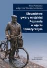 Słownictwo gwary miejskiej Poznania w ujęciu tematycznym Piotrowicz Anna, Witaszek-Samborska Małgorzata