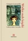 Wielkie małe książki Lektury dzieci. I nie tylko Leszczyński Grzegorz