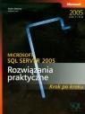 Microsoft SQL Server 2005 Rozwiązania praktyczne Krok po kroku + CD