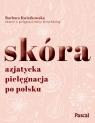 Skóra Azjatycka pielęgnacja po polsku Kwiatkowska Barbara