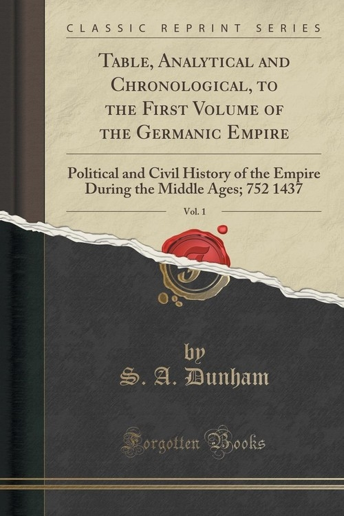 Table, Analytical and Chronological, to the First Volume of the Germanic Empire, Vol. 1 Dunham S. A.
