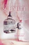 Talent do życia Najpiękniejsze aforyzmy  Schmitt Eric-Emmanuel