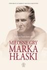 Miłosne gry Marka Hłaski  Stanisławczyk Barbara