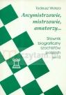 Arcymistrzowie mistrzowie amatorzy Słownik biograficzny szachistów polskich Wolsza Tadeusz