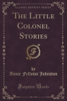 The Little Colonel Stories (Classic Reprint)