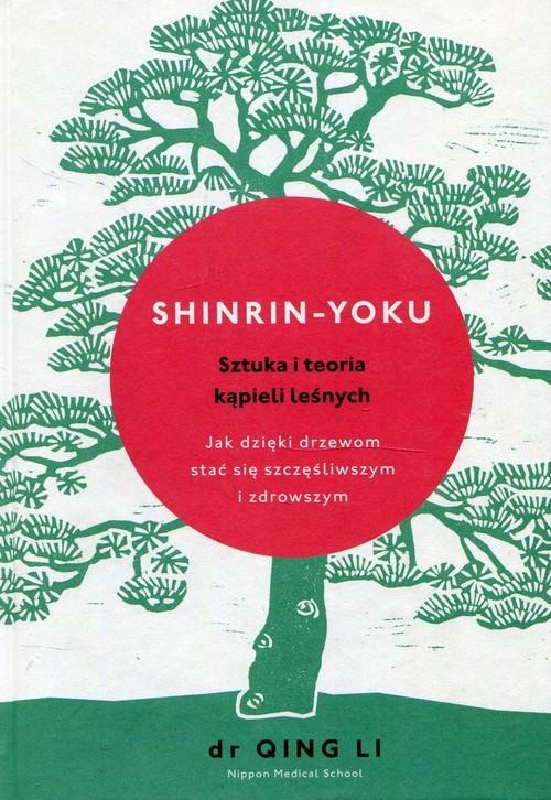 Shinrin-yoku Sztuka i teoria kąpieli leśnych Li Qing