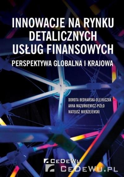 Innowacje na rynku detalicznych usług finansowych Dorota Bednarska-Olejniczak, Anna Mazurkiewicz-Pi