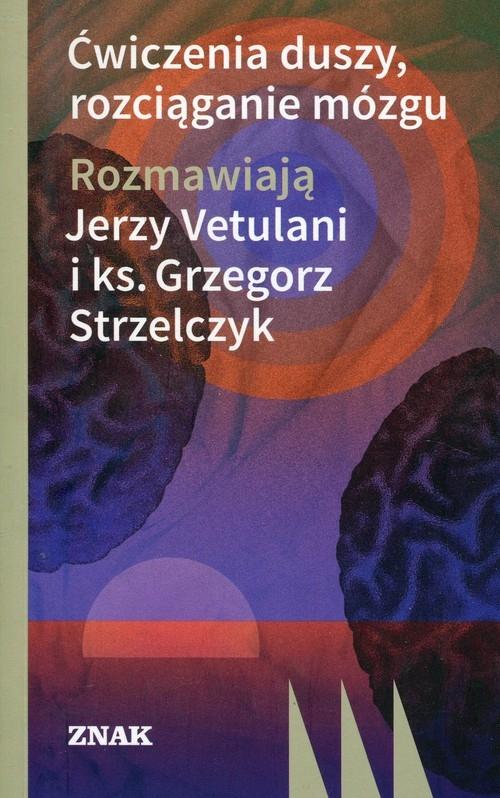 Ćwiczenia duszy, rozciąganie mózgu Vetulani Jerzy, Strzelczyk Grzegorz