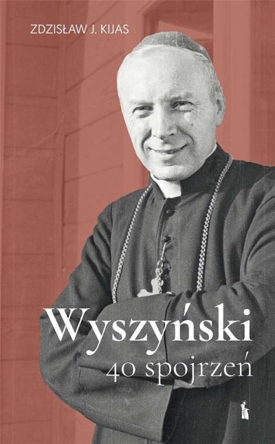 Wyszyński. 40 spojrzeń Zdzisław Kijas OFMConv