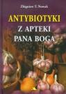 Antybiotyki z apteki Pana Boga Nowak Zbigniew T.