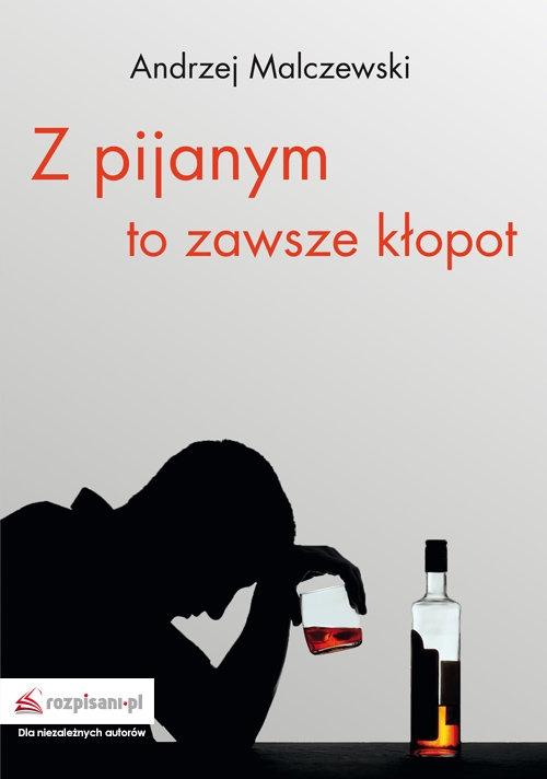 Z pijanym to zawsze kłopot Malczewski Andrzej
