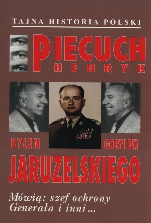 Byłem gorylem Jaruzelskiego Piecuch Henryk