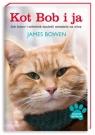 Kot Bob i ja. Jak kocur i człowiek znaleźli... James Bowen