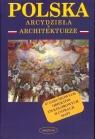 Polska Arcydzieła w architekturze Nowiński Krzysztof