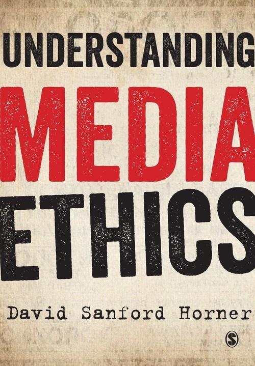 Understanding Media Ethics David Sanford Horner