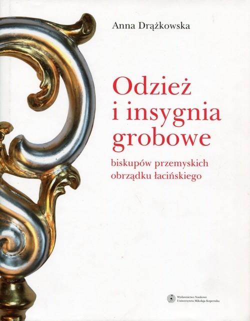 Odzież i insygnia grobowe biskupów przemyskich obrządku łacińskiego Drążkowska Anna