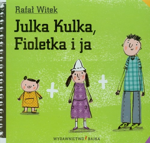 Julka Kulka Fioletka i ja Witek Rafał