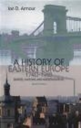 A History of Eastern Europe, 1740-1918 Ian D. Armour