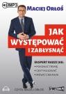 Jak występować i zabłysnąć  (Audiobook) Orłoś Maciej
