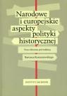 Narodowe i europejskie aspekty polityki historycznej Praca zbiorowa