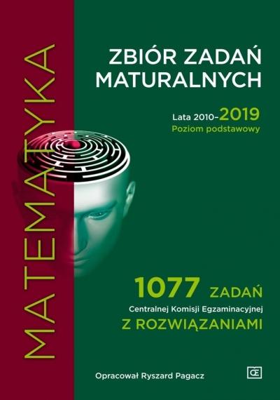 Matematyka Zbiór zadań maturalnych 2010-2019 Poziom podstawowy Pagacz Ryszard