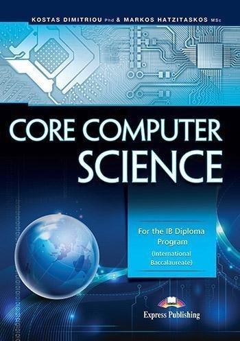 Core Computer Science EXPRESS PUBLISHING Kostas Dimitriou Phd, Markos Hatzitaskos MSc