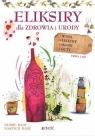 Eliksiry dla zdrowia i urody. Wina, likiery, miody
