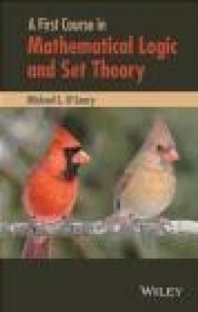 A First Course in Mathematical Logic and Set Theory Michael O'Leary