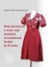Moda patriotyczna w stroju i jego dodatkach od konfederacji barskiej do XX wieku