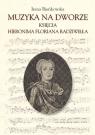 Muzyka na dworze księcia Hieronima Floriana Radziwiłła