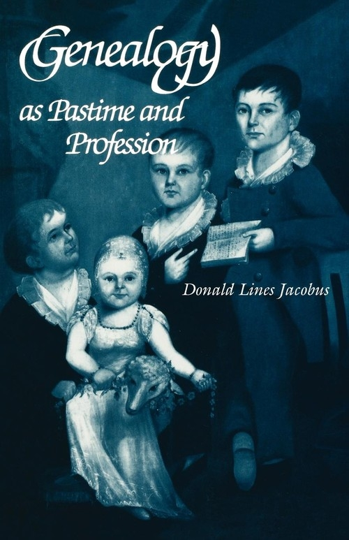 Genealogy as Pastime and Profession Jacobus Donald L.