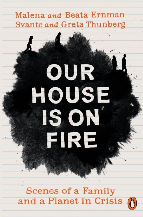 Our House is on Fire Ernman Malena, Thunberg Greta, Ernman Beata, Thunberg Svante