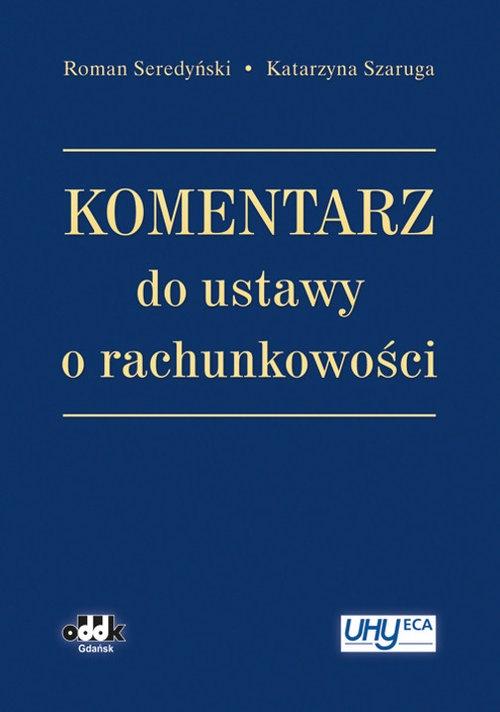 Komentarz do ustawy o rachunkowości Seredyński Roman, Szaruga Katarzyna