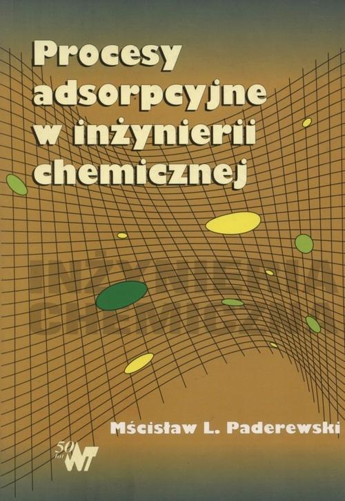 Procesy adsorpcyjne w inżynierii chemicznej Paderewski Mścisław L.