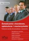 Świadczenia chorobowe opiekuńcze i macierzyńskie Praktyczne porady dla Rotkiewicz Marek