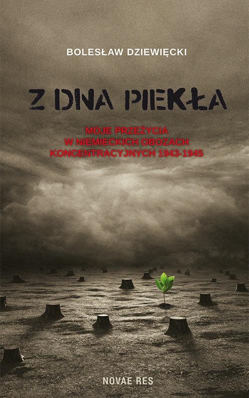 Z dna piekła Moje przeżycia w niemieckich obozach koncentracyjnych 1943-1945 Dziewięcki Bolesław