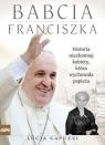 Babcia Franciszka Historia niezłomnej kobiety, która wychowała papieża Capuzzi Lucia