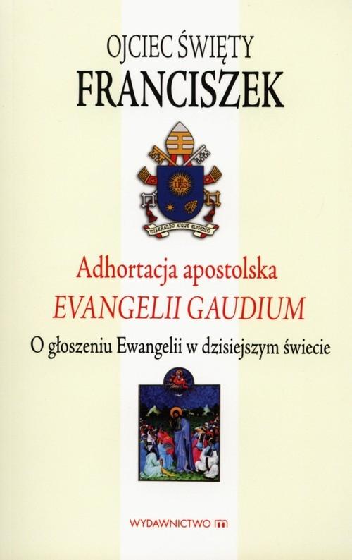 Adhortacja apostolska ewangelii gaudium Papież Franciszek