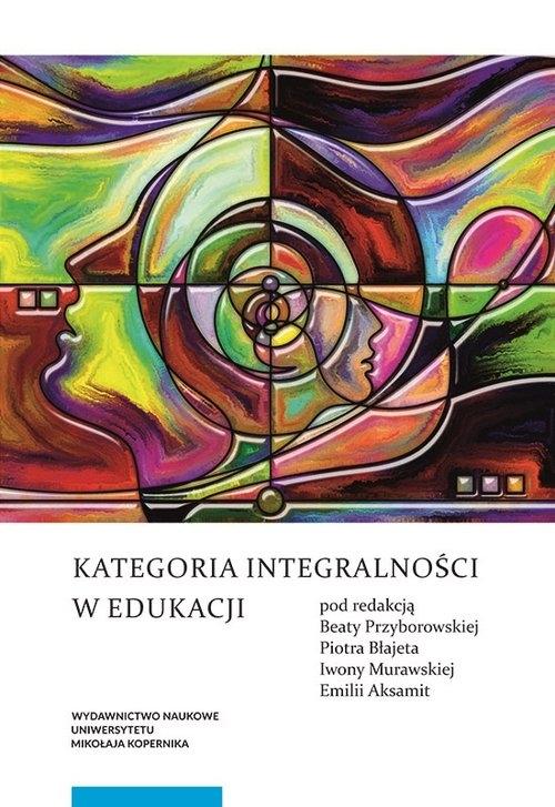 Kategoria integralności w edukacji Przyborowska Beata, Błajet Piotr