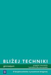 Technika GIM. O bezpieczeństwie w przestrzeni drogowej  Poradnik dla nauczyciela Bliżej techniki 2009 143606 Bogumiła Bogacka-Osińska, Ewa Królicka