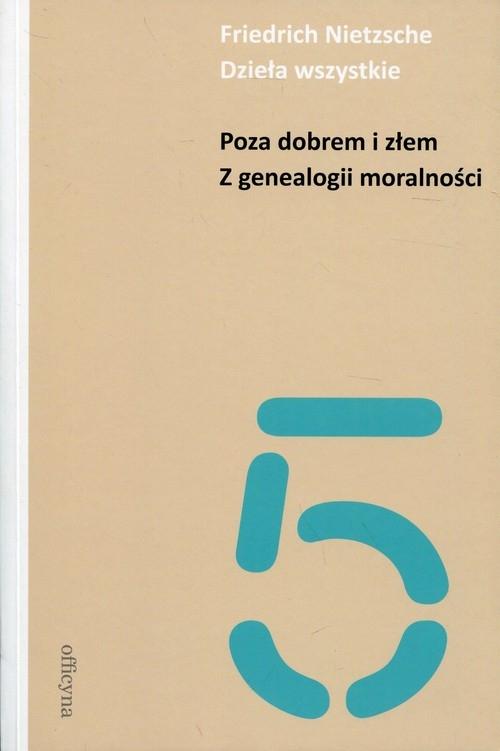 Dzieła wszystkie Tom  5 Poza dobrem i złem Z genealogii moralności Nietzsche Friedrich