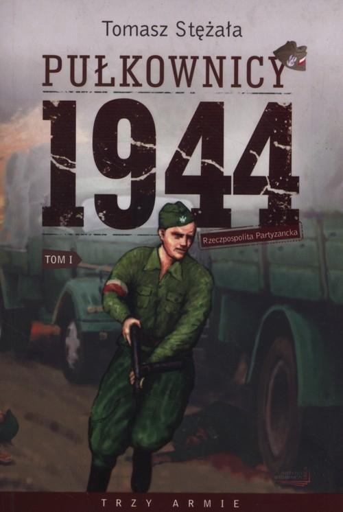Rzeczpospolita Partyzancka Tom 1 Pułkownicy 1944 Stężała Tomasz