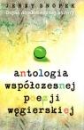 Antologia współczesnej poezji węgierskiej Snopek Jerzy