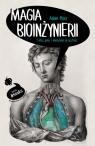 Magia bioinżynierii Ciało, geny i medycyna przyszłości Piore Adam
