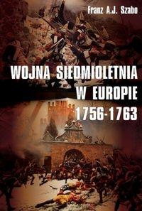 Wojna siedmioletnia w Europie 1756-1763 Szabo Franz A.J.