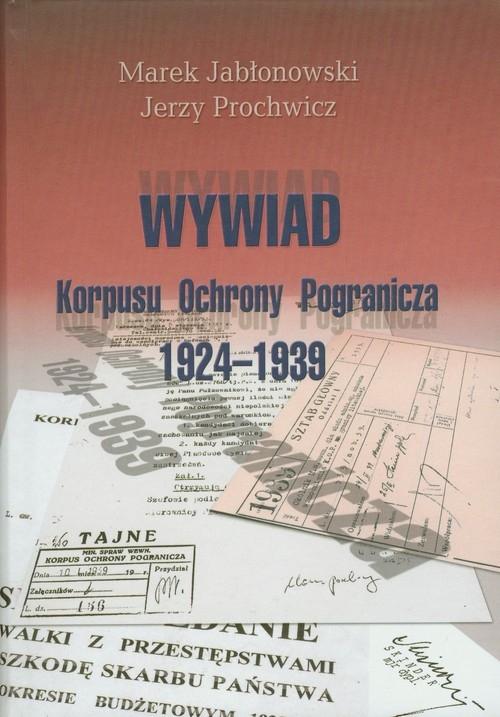 Wywiad Korpusu Ochrony Pogranicza 1924-1939 Jabłonowski Marek, Prochowicz Jerzy