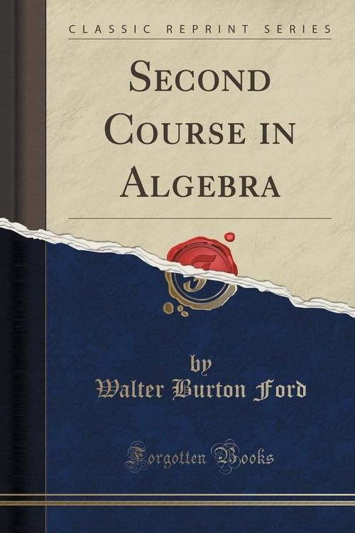 Second Course in Algebra (Classic Reprint) Ford Walter Burton